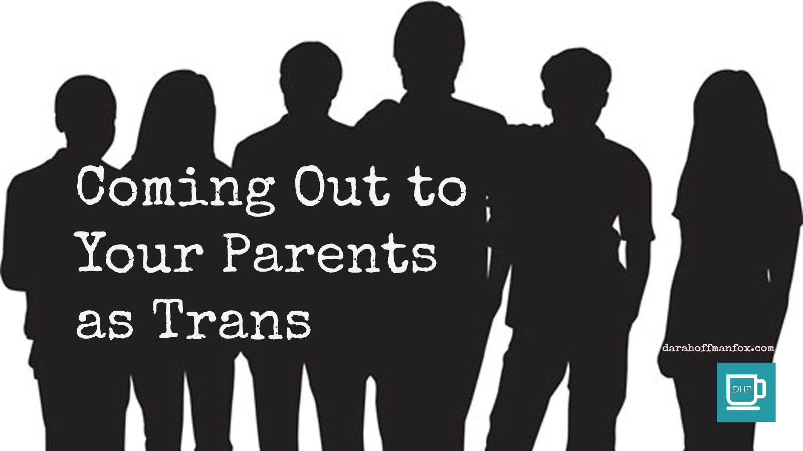 How do you come out to your parents?