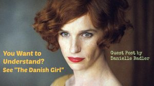 "Guest Post: ""You Want to Understand? See 'The Danish Girl'"""