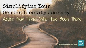Simplifying Your Gender Identity Journey: Advice from Those Who Have Been There