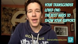 Your Transgender Loved One: Best Ways to Show Your Support