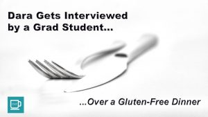 Dara Gets Interviewed by a Grad Student Over a Gluten-Free Dinner
