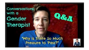 "Gender Therapist Q&A: ""Why is there so much pressure to 'pass'?"""