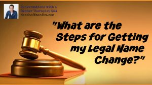 "Gender Therapist Q&A: ""What Are the Steps for Getting My Legal Name Change?"""