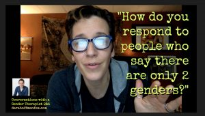 "Gender Therapist Q&A: ""How Do You Respond to People Who Say There are Only 2 Genders?"""